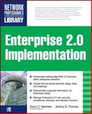 Enterprise 2.0 Implementation : Integrate Web 2.0 Services into Your Enterprise, Newman, Aaron and Steinberg, Adam, 0071591605