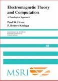 Electromagnetic Theory and Computation : A Topological Approach, Gross, Paul W. and Kotiuga, P. Robert, 0521801605