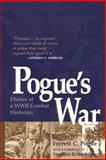 Pogue's War : Diaries of a WWII Combat Historian, Pogue, Forrest C., 0813191602