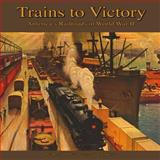 Trains to Victory, Donald Heimburger and John Kelly, 091158160X