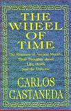 The Wheel of Time : The Shamans of Ancient Mexico, Their Thoughts about Life, Death and the Universe, Castañeda, Carlos, 0966411609