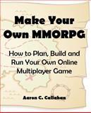 Make Your Own MMORPG, Aaron Callahan, 0983171602