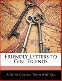 Friendly Letters to Girl Friends, A. D. T. Whitney, 1141611600