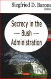 Secrecy in the Bush Administration, Barone, Siegfried D., 1600211607