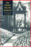 The Church and the Churches : Toward an Ecumenical Ecclesiology, Evans, Gillian R., 0521891604