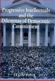 Progressive Intellectuals and the Dilemmas of Democratic Commitment, Leon Fink, 0674661605