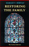 Restoring the Family : Analysis and Comments on the Book the Spirit of the Family in the Home, City, and State: Msgr. Henri Delassus, Horvat, Marian Therese, 0972651608