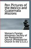Pen Pictures of the Mexico and Guatemala Missions, Foreign Missionary Society Of The Presby, 1113291605
