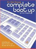 Complete Boot Up : Everything You Need to Know to Get the Best Out of Your PC, Maybury, Rick, 1587991608