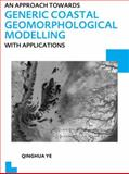 An Approach Towards Generic Coastal Geomorphological Modelling with Applications : UNESCO-IHE PhD Thesis, Ye, Qinghua, 0415641608