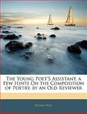 The Young Poet's Assistant a Few Hints on the Composition of Poetry by an Old Reviewer, Young Poet, 1141211602