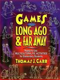 Games from Far Away and Long Ago : Ready-to-Use Multicultural P. E. Activities for Elementary Students, Carr, Thomas J., 0130311618
