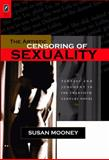 The Artistic Censoring of Sexuality : Fantasy and Judgment in the Twentieth Century Novel, Mooney, Susan, 0814291619