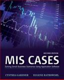MIS Cases : Solving Small Business Scenarios Using Application Software, Gardner, Cynthia and Rathswohl, Eugene, 1118291611