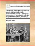 Dissertatio Medica Inauguralis, de Causis Febrium II sdemque Praecidendis Quam, Pro Gradu Doctoratus, Eruditorum Examini Subjicit Andreas Bain, Andrew Bain, 1170121616