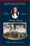 Rose from Healing Springs, Betty Hutchinson Jones, 1462721613
