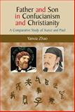 Father and Son in Confucianism and Christianity : A Comparative Study of Xunzi and Paul, Zhao, Yanxia, 1845191617