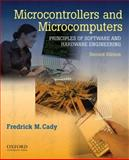Microcontrollers and Microcomputers : Principles of Software and Hardware Engineering, Cady, Fredrick M., 0195371615