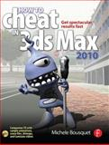 How to Cheat in 3ds Max 2010 : Get Spectacular Results Fast, Bousquet, Michele, 0240811615