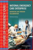 The National Emergency Care Enterprise : Advancing Care Through Collaboration: Workshop Summary, Health Care Services Staff and Institute of Medicine Staff, 0309141613