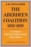 The Aberdeen Coalition 1852–1855, Conacher, J. B., 0521071615