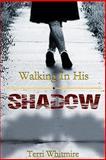 Walking in His Shadow, Terri Whitmire, 1479261610