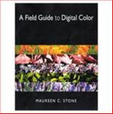 A Field Guide to Digital Color, Stone, Maureen, 1568811616
