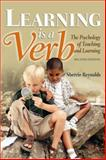Learning Is a Verb : The Psychology of Teaching and Learning, Reynolds, Sherrie, 1890871613