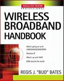 Wireless Broadband Handbook, Bates, Regis Bud J., 0071371613