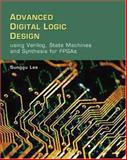 Advanced Digital Logic Design : Using Verilog State Machines, and Synthesis for FPGAs, Lee, Sunggu, 0534551610