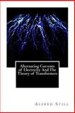 Alternating Currents of Electricity and the Theory of Transformers, Alfred Still, 1469971615