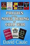 Politics and the Novel During the Cold War, Caute, David, 1412811619