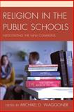 Religion in the Public Schools : Negotiating the New Commons, , 1475801610