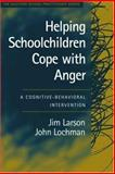 Helping Schoolchildren Cope with Anger : A Cognitive-Behavioral Intervention, Larson, Jim and Lochman, John E., 1593851618