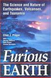 Furious Earth : The Science and Nature of Earthquakes, Volcanoes, and Tsunamis, Prager, Ellen J., 0071351612