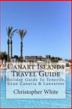Canary Islands Travel Guide, Christopher White, 1480121614