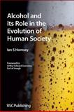 Alcohol and Its Role in the Evolution of Human Society, Hornsey, Ian S., 1849731616