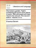 The Botanic Garden Part II Containing the Loves of the Plants a Poem with Philosophical Notes Volume the Second the Second Edition Volume 2 Of, Erasmus Darwin, 1140921614