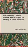 Fresco Painting - Modern Methods and Techniques for Painting in Fresco and Secco, Olle Nordmark, 1443721611