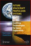 Future Spacecraft Propulsion Systems : Enabling Technologies for Space Exploration, Czysz, Paul A. and Bruno, Claudio, 3540231617