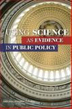 Using Science As Evidence in Public Policy, Committee on the Use of Social Science Knowledge in Public Policy and Division of Behavioral and Social Sciences and Education, 0309261619