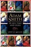 Adam Smith in His Time and Ours : Designing the Decent Society, Muller, Jerry Z., 0691001618