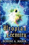 Utopian Eternity, Rohini A. Manik, 1462691617