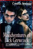 The Misadventures of Dick Grewcock, Arsuaga, Cynthia, 163105161X
