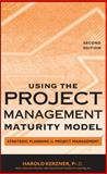 Using the Project Management Maturity Model : Strategic Planning for Project Management, Kerzner, Harold, 0471691615