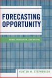 Forecasting Opportunity, Hunter W. Stephenson, 0761831614
