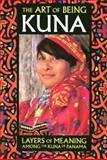 The Art of Being Kuna, Mari L. Salvador and James Howe, 0930741617