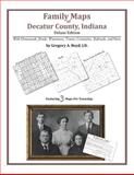 Family Maps of Decatur County, Indiana, Deluxe Edition : With Homesteads, Roads, Waterways, Towns, Cemeteries, Railroads, and More, Boyd, Gregory A., 1420311611
