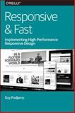 Responsive and Fast : Implementing High-Performance Responsive Design, Podjarny, Guy, 1491911611