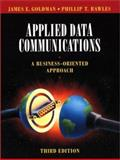 Applied Data Communications : A Business-Oriented Approach, Goldman, James E. and Rawles, Phillip T., 0471371610